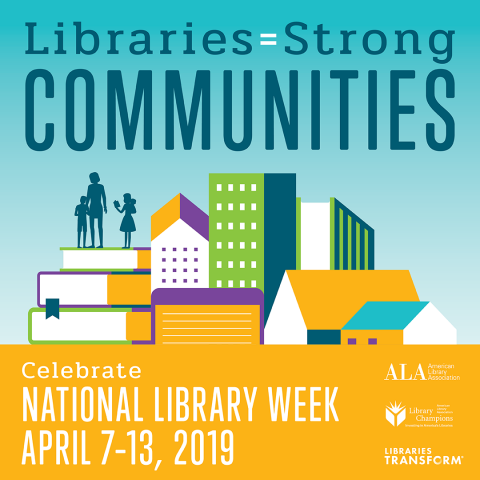 National Library Week: Libraries=Strong Communities