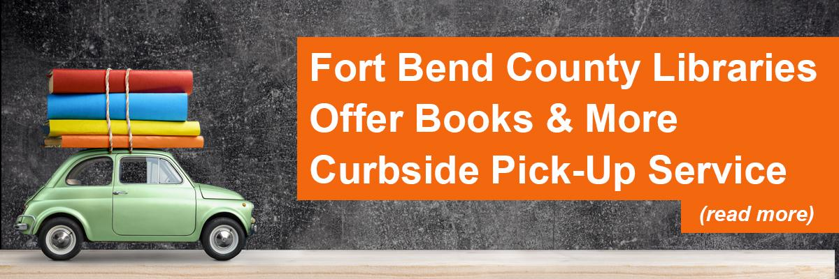 Fort Bend County Libraries  Offer Books & More Curbside Pick-Up Service
