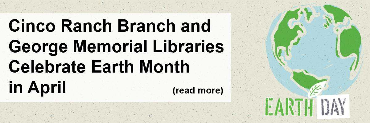 Cinco Ranch Branch and George Memorial Libraries Celebrate Earth Month in April