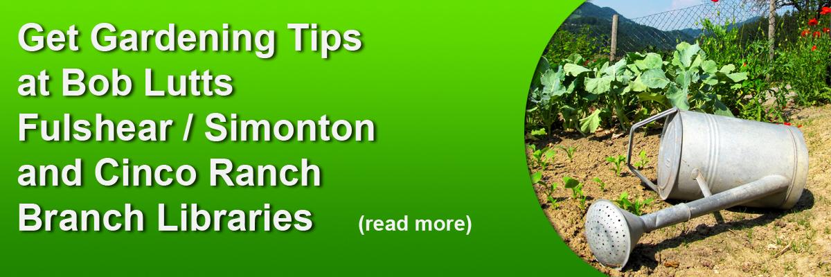 Get Gardening Tips at Bob Lutts Fulshear / Simonton and Cinco Ranch Branch Libraries