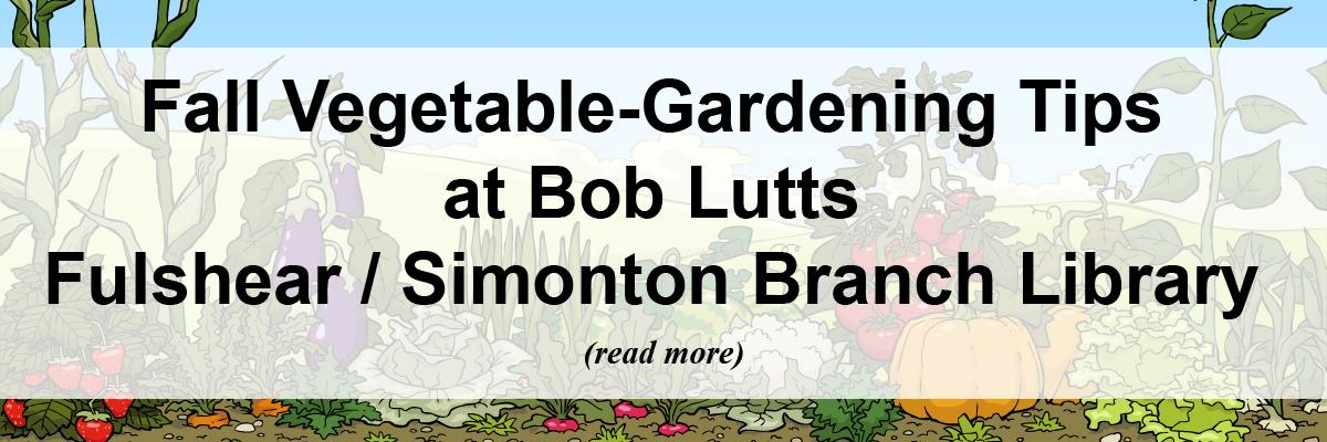 Fall Vegetable-Gardening Tips at Bob Lutts Fulshear/Simonton Branch Library