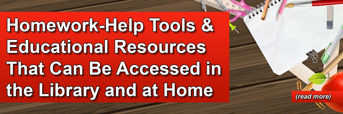Homework-Help Tools & Educational Resources That Can Be Accessed in the Library and at Home