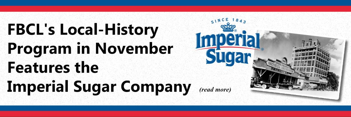 FBCL's Local-History Program in November Features the Imperial Sugar Company