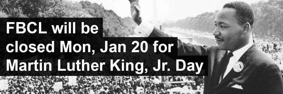 FBCL will be closed Mon, Jan 20 for Martin Luther King, Jr. Day