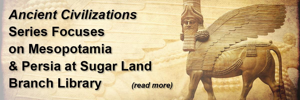 """""""Ancient Civilizations"""" Series Focuses on Mesopotamia & Persia at Sugar Land Branch Library"""