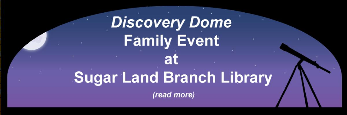 Discovery Dome Family Event at Sugar Land Branch Library