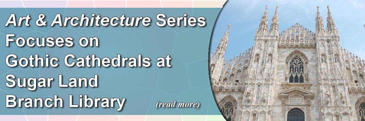 """Art & Architecture"" Series Focuses on Gothic Cathedrals at Sugar Land Branch Library"
