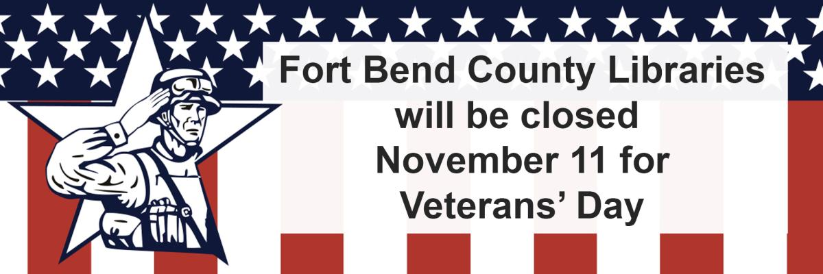 Fort Bend County Libraries will be closed  November 11 for Veterans' Day