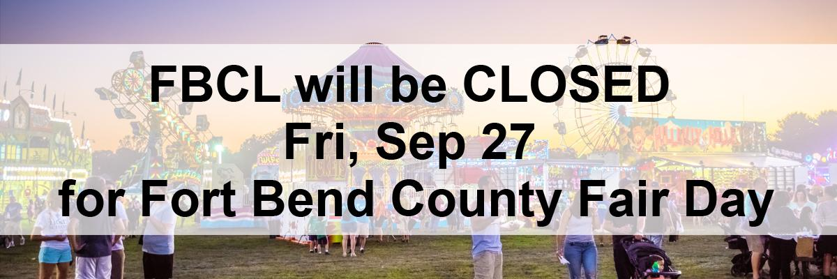 FBCL will be CLOSED Fri, Sep 27 for Fort Bend County Fair Day