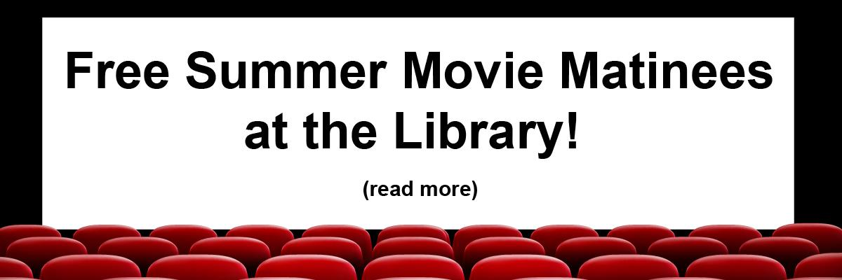 Free Summer Movie Matinees at the Library!