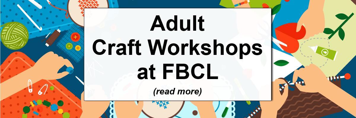 Adult Craft Workshops at FBCL