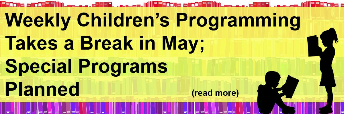 Weekly Children's Programming Takes a Break in May; Special Programs Planned